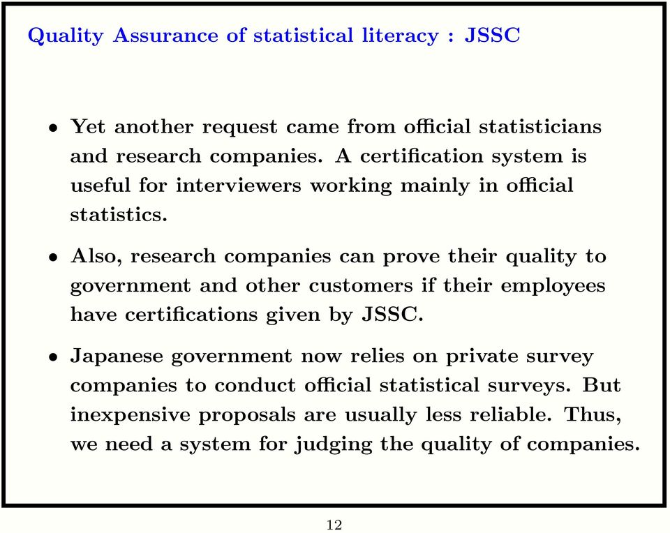 Also, research companies can prove their quality to government and other customers if their employees have certifications given by JSSC.