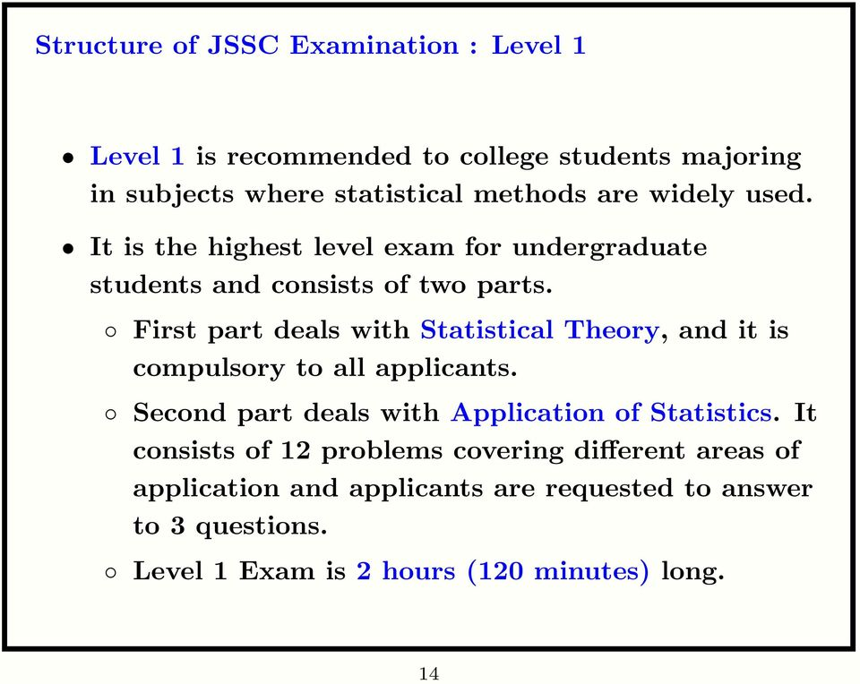 First part deals with Statistical Theory, and it is compulsory to all applicants. Second part deals with Application of Statistics.