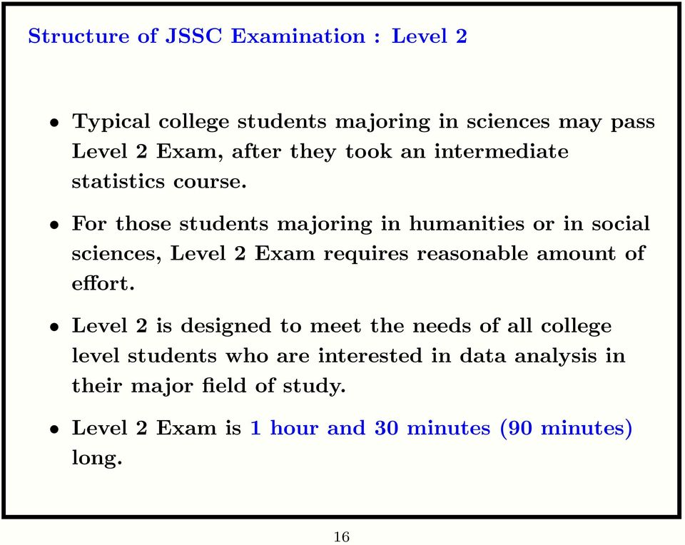 For those students majoring in humanities or in social sciences, Level 2 Exam requires reasonable amount of effort.