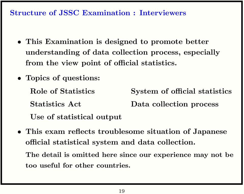 Topics of questions: Role of Statistics Statistics Act Use of statistical output System of official statistics Data collection