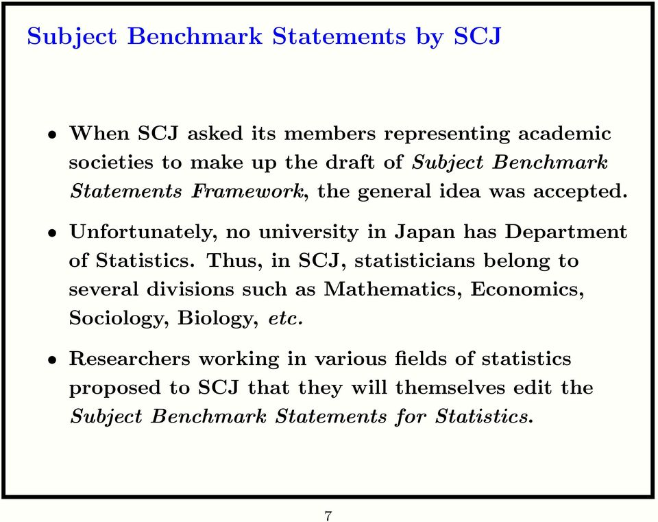 Thus, in SCJ, statisticians belong to several divisions such as Mathematics, Economics, Sociology, Biology, etc.