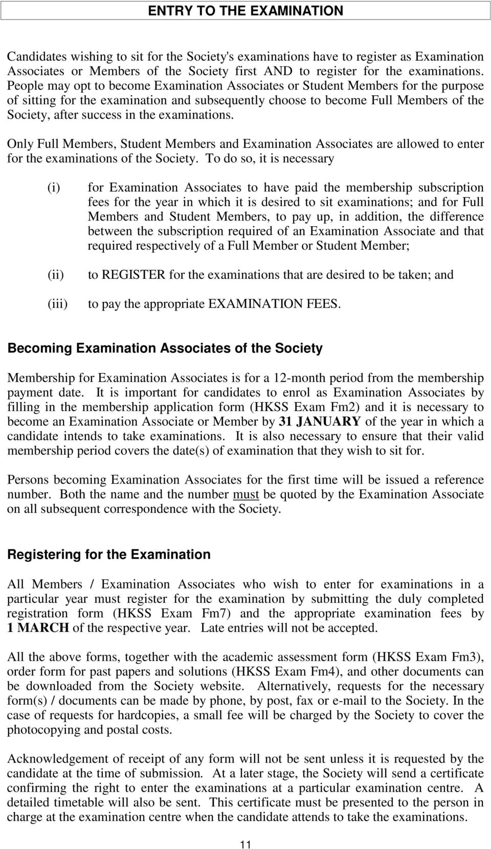 examinations. Only Full Members, Student Members and Examination Associates are allowed to enter for the examinations of the Society.