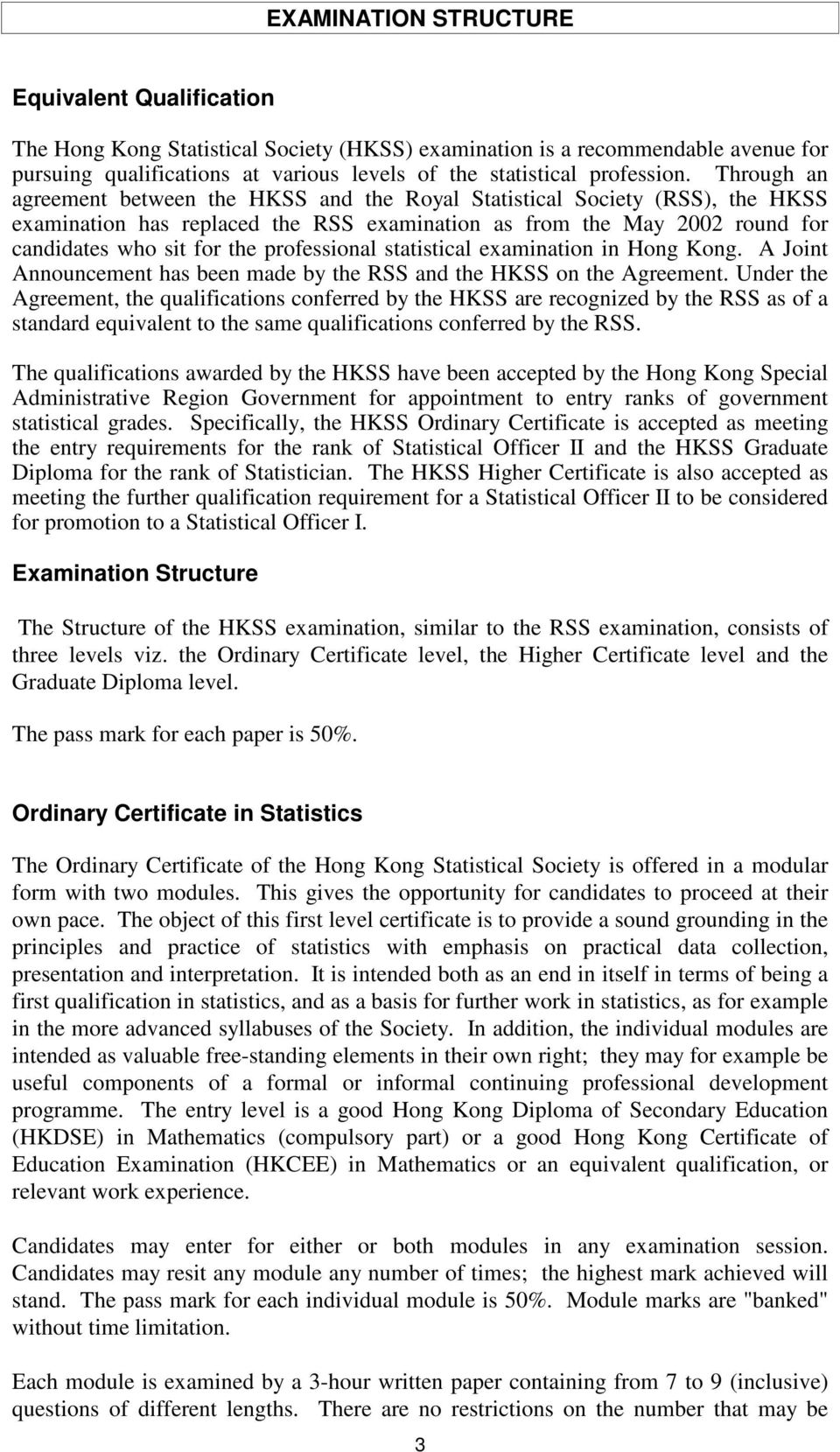 Through an agreement between the HKSS and the Royal Statistical Society (RSS), the HKSS examination has replaced the RSS examination as from the May 2002 round for candidates who sit for the