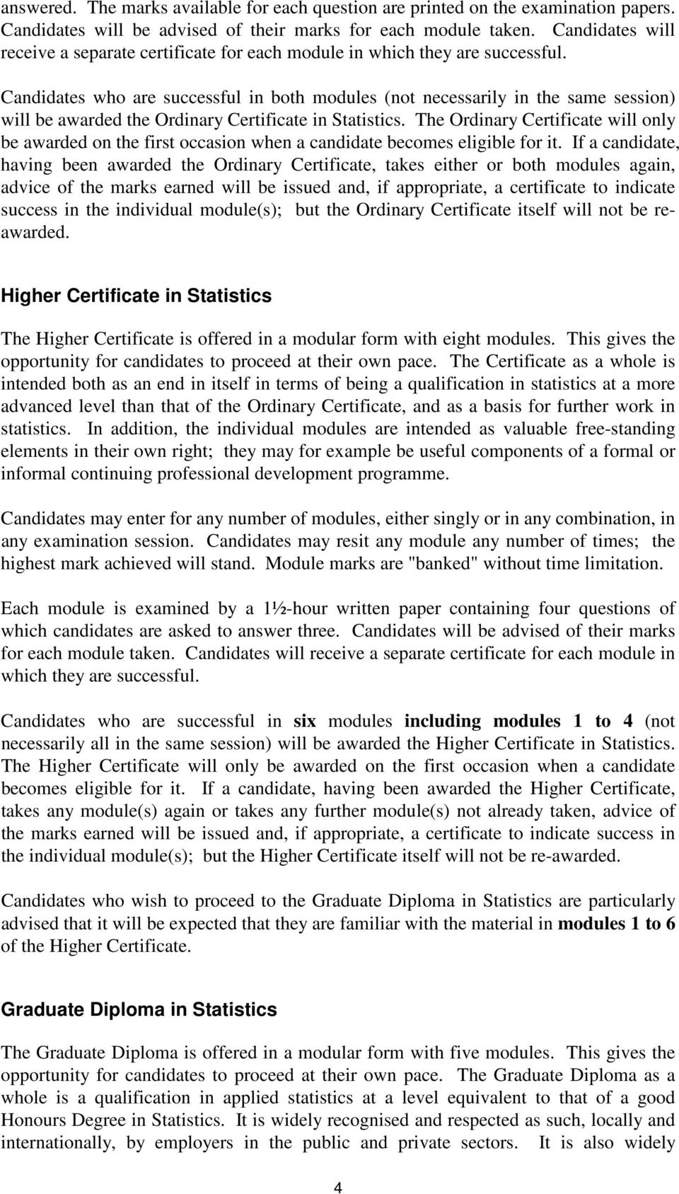 Candidates who are successful in both modules (not necessarily in the same session) will be awarded the Ordinary Certificate in Statistics.