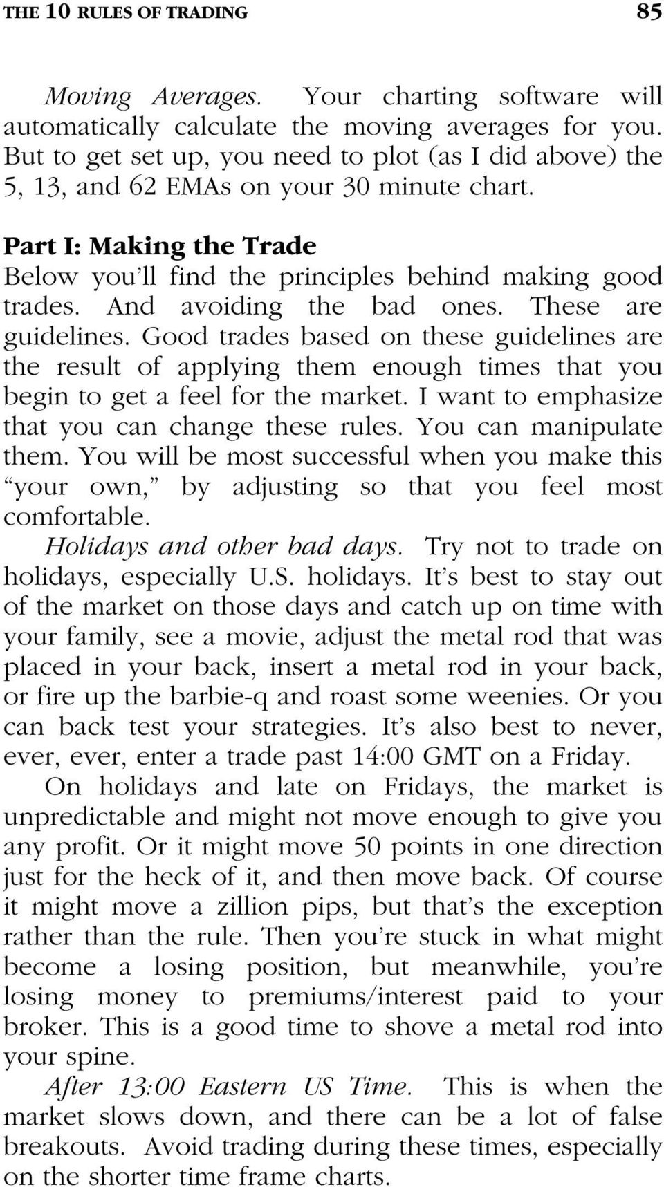 And avoiding the bad ones. These are guidelines. Good trades based on these guidelines are the result of applying them enough times that you begin to get a feel for the market.