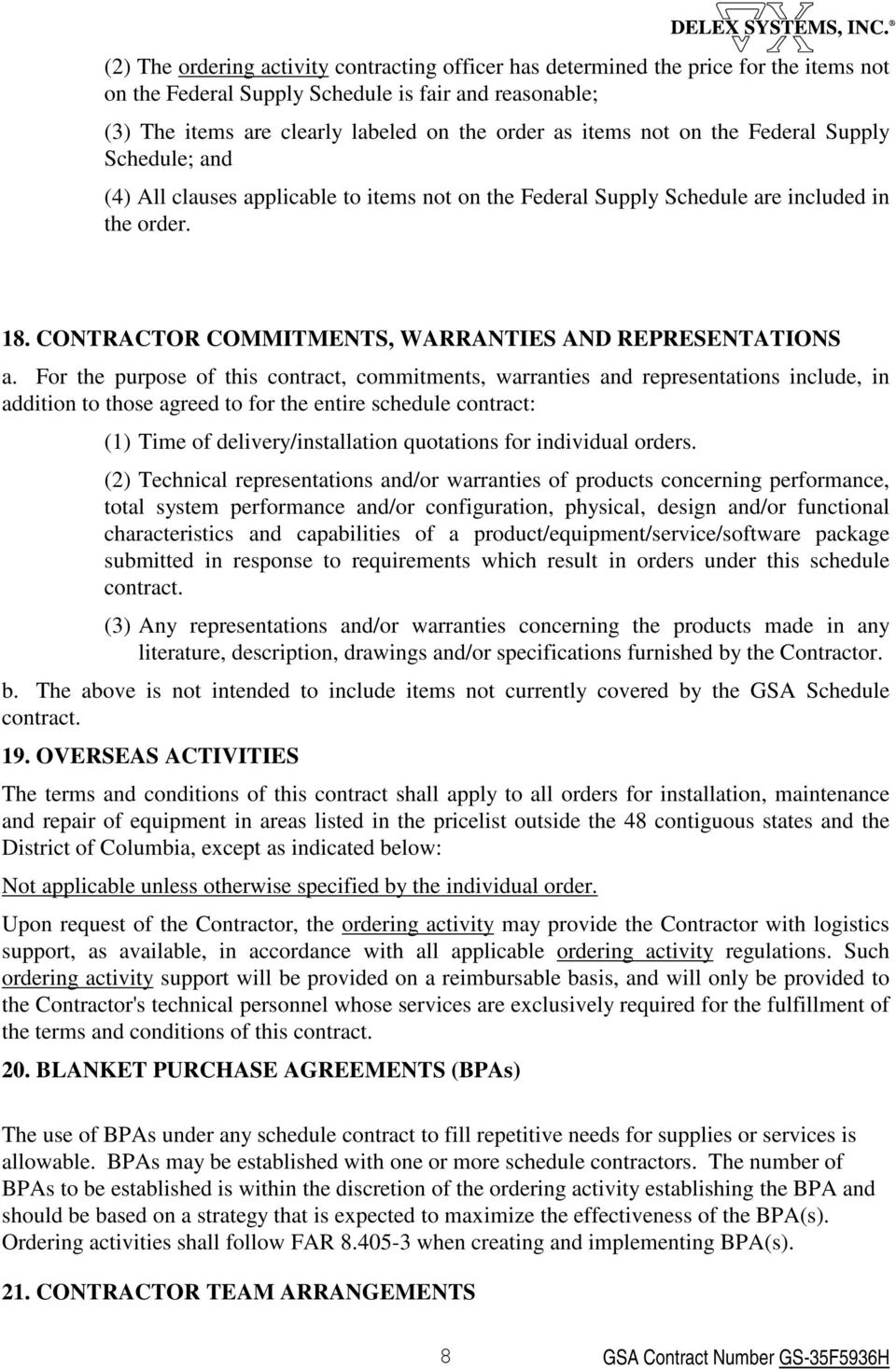 For the purpose of this contract, commitments, warranties and representations include, in addition to those agreed to for the entire schedule contract: (1) Time of delivery/installation quotations