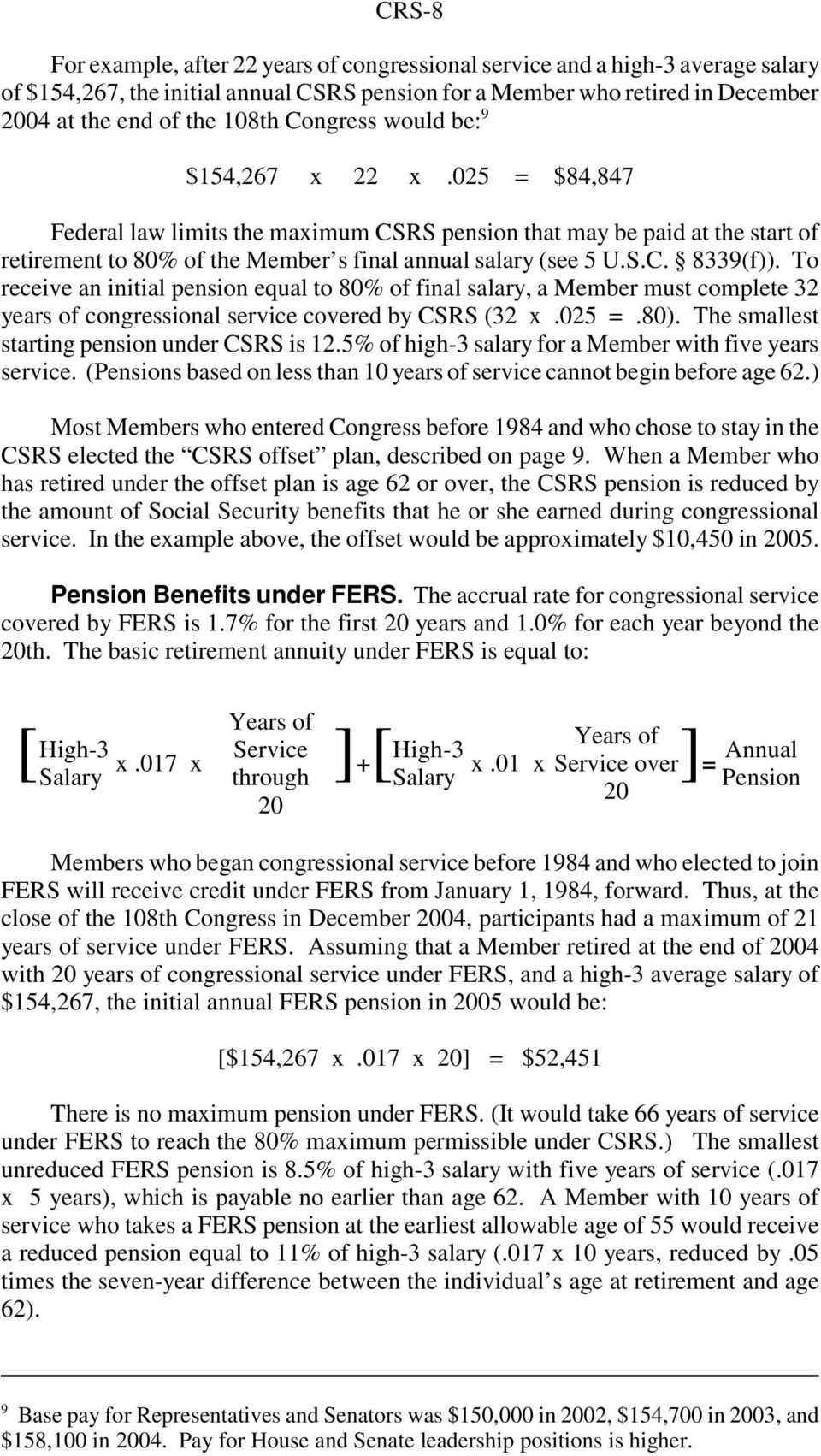 To receive an initial pension equal to 80% of final salary, a Member must complete 32 years of congressional service covered by CSRS (32 x.025 =.80). The smallest starting pension under CSRS is 12.
