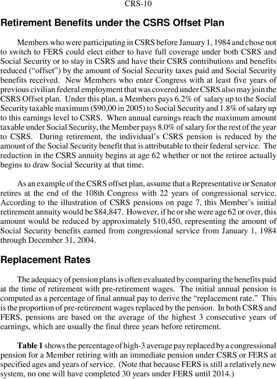 New Members who enter Congress with at least five years of previous civilian federal employment that was covered under CSRS also may join the CSRS Offset plan. Under this plan, a Members pays 6.