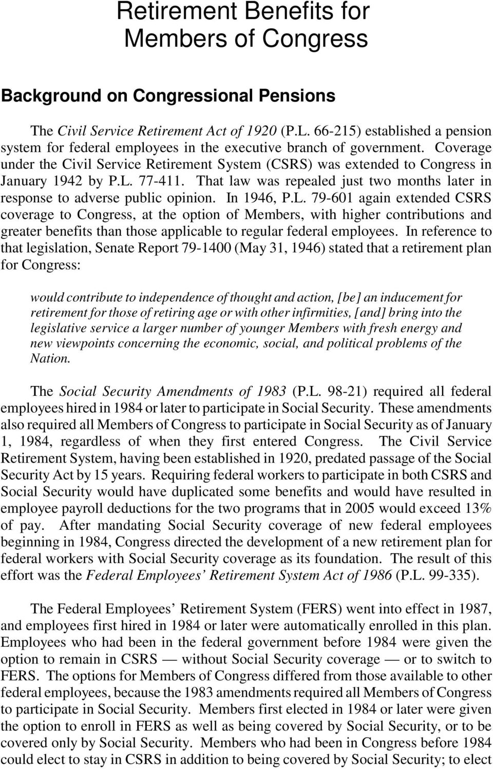 Coverage under the Civil Service Retirement System (CSRS) was extended to Congress in January 1942 by P.L. 77-411. That law was repealed just two months later in response to adverse public opinion.