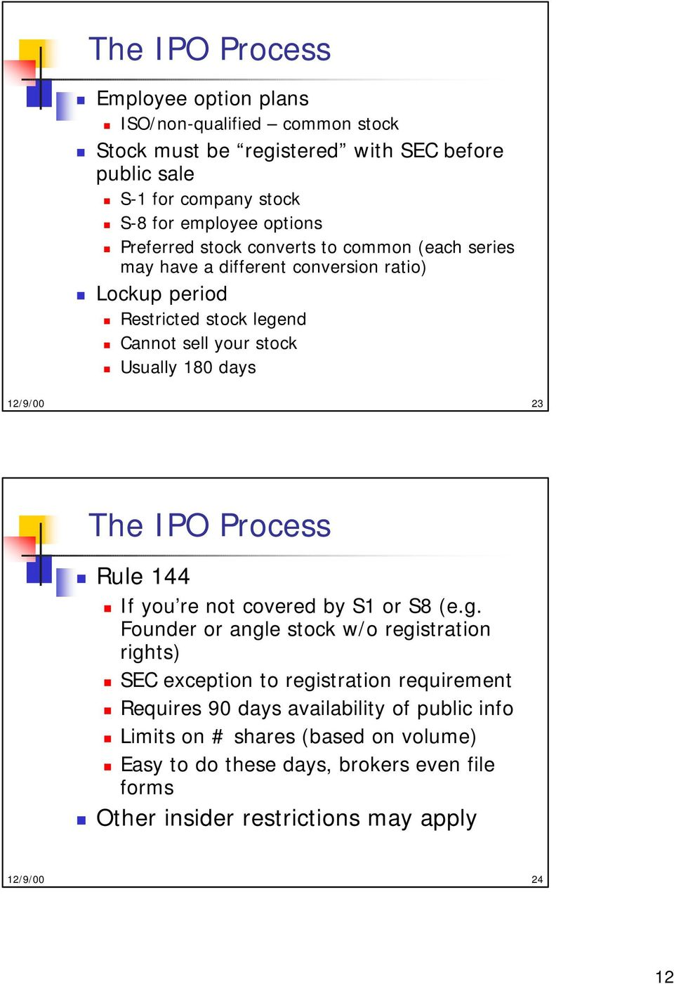 12/9/00 23 The IPO Process Rule 144 If you re not covered by S1 or S8 (e.g.