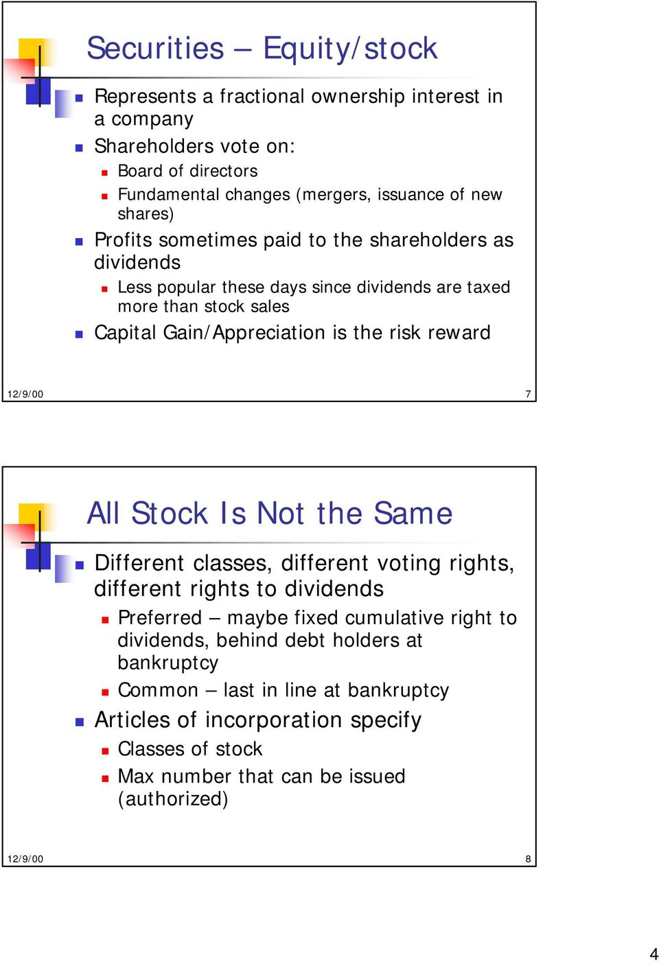 risk reward 12/9/00 7 All Stock Is Not the Same Different classes, different voting rights, different rights to dividends Preferred maybe fixed cumulative right to