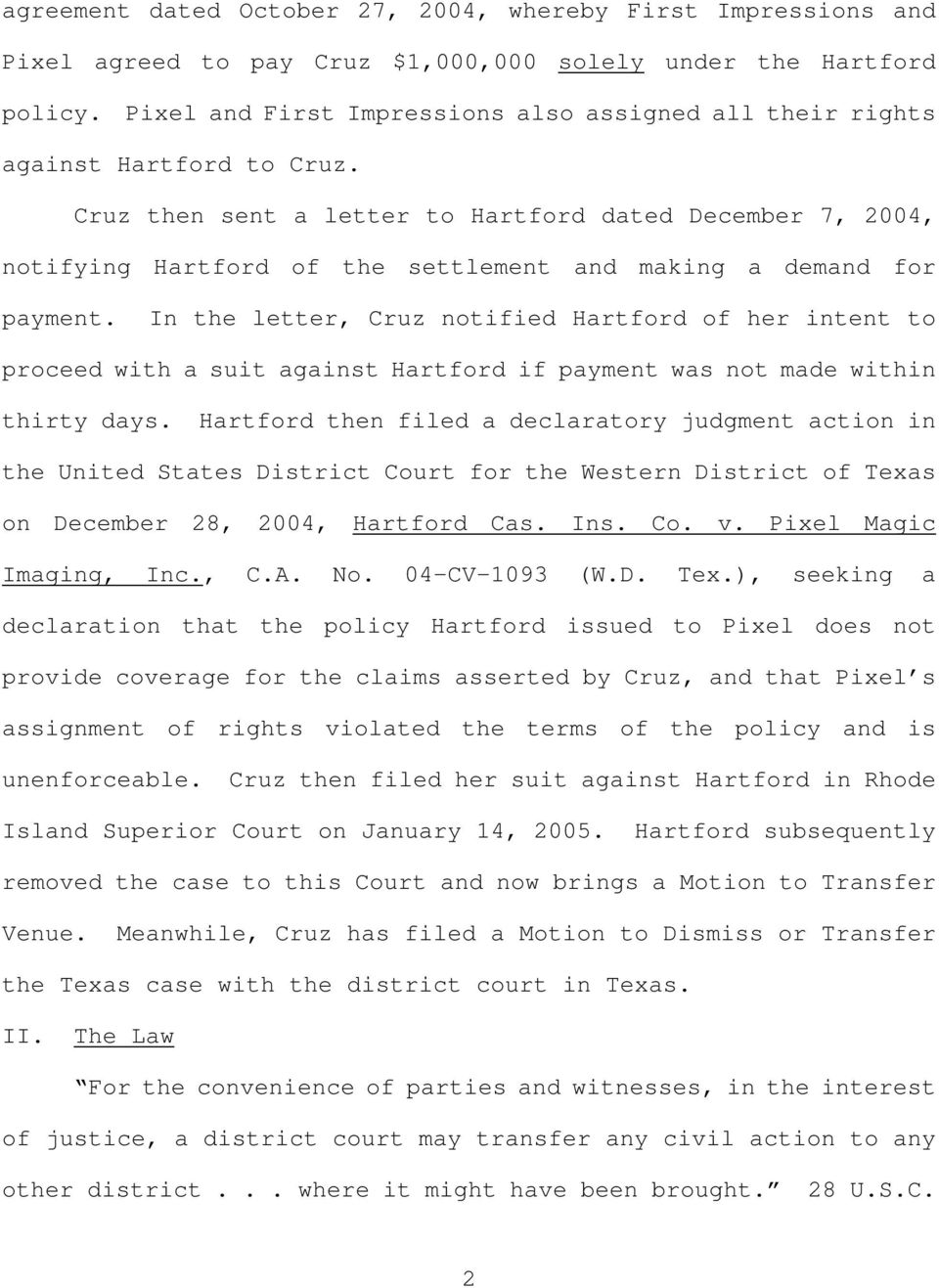 Cruz then sent a letter to Hartford dated December 7, 2004, notifying Hartford of the settlement and making a demand for payment.