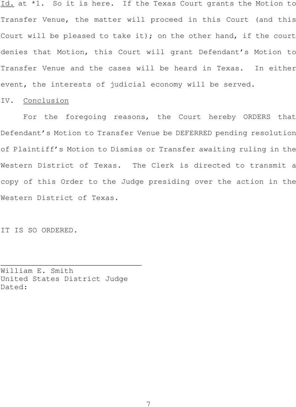Court will grant Defendant s Motion to Transfer Venue and the cases will be heard in Texas. In either event, the interests of judicial economy will be served. IV.