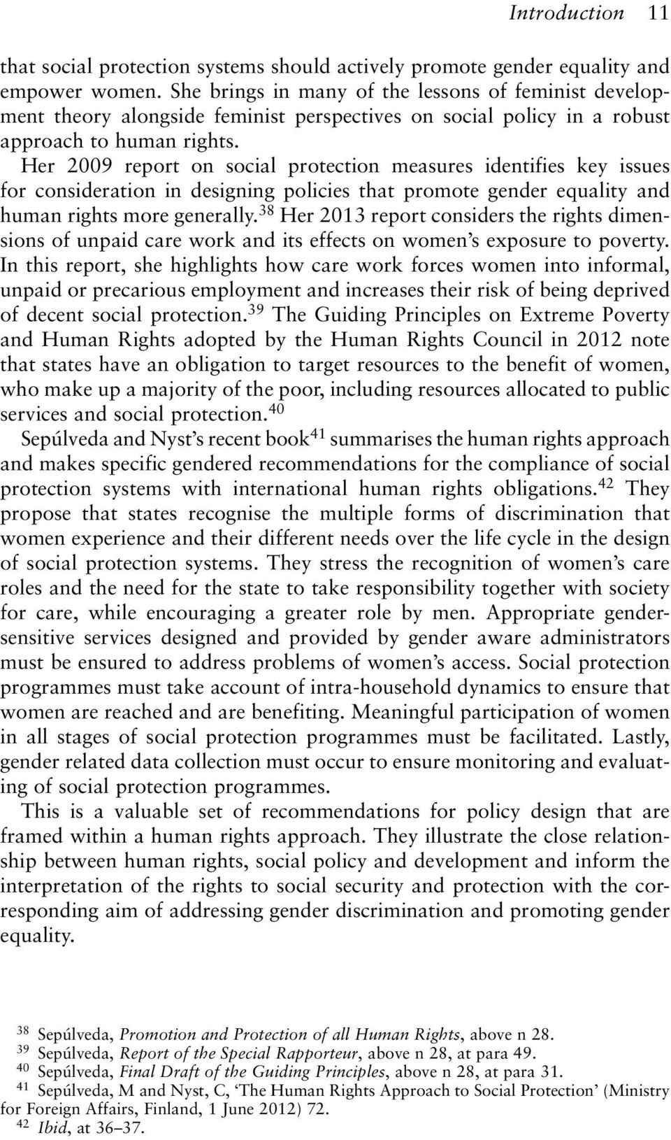 Her 2009 report on social protection measures identifies key issues for consideration in designing policies that promote gender equality and human rights more generally.