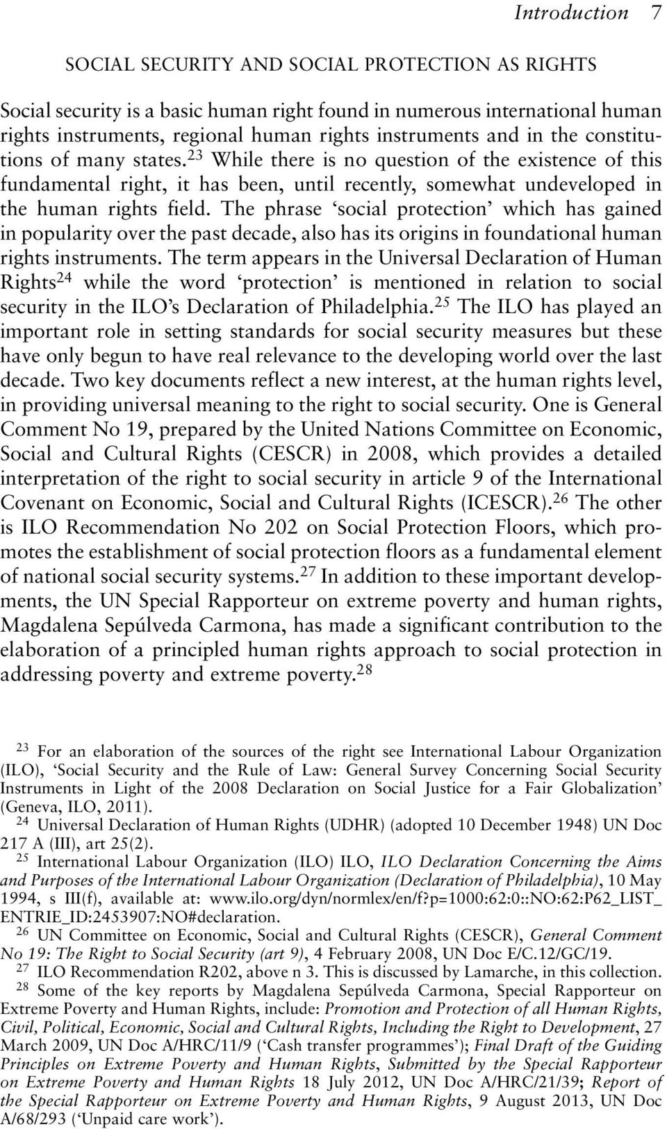 The phrase social protection which has gained in popularity over the past decade, also has its origins in foundational human rights instruments.