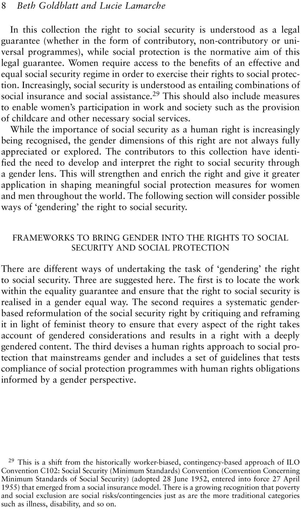 Women require access to the benefits of an effective and equal social security regime in order to exercise their rights to social protection.