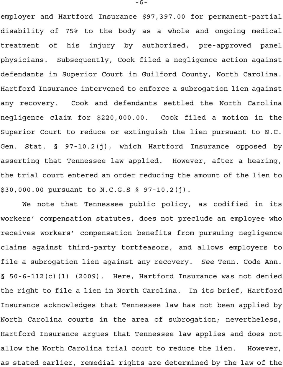 Cook and defendants settled the North Carolina negligence claim for $220,000.00. Cook filed a motion in the Superior Court to reduce or extinguish the lien pursuant to N.C. Gen. Stat. 97-10.
