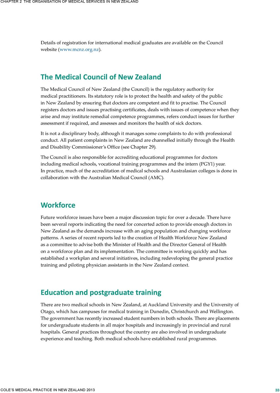 Its statutory role is to protect the health and safety of the public in New Zealand by ensuring that doctors are competent and fit to practise.