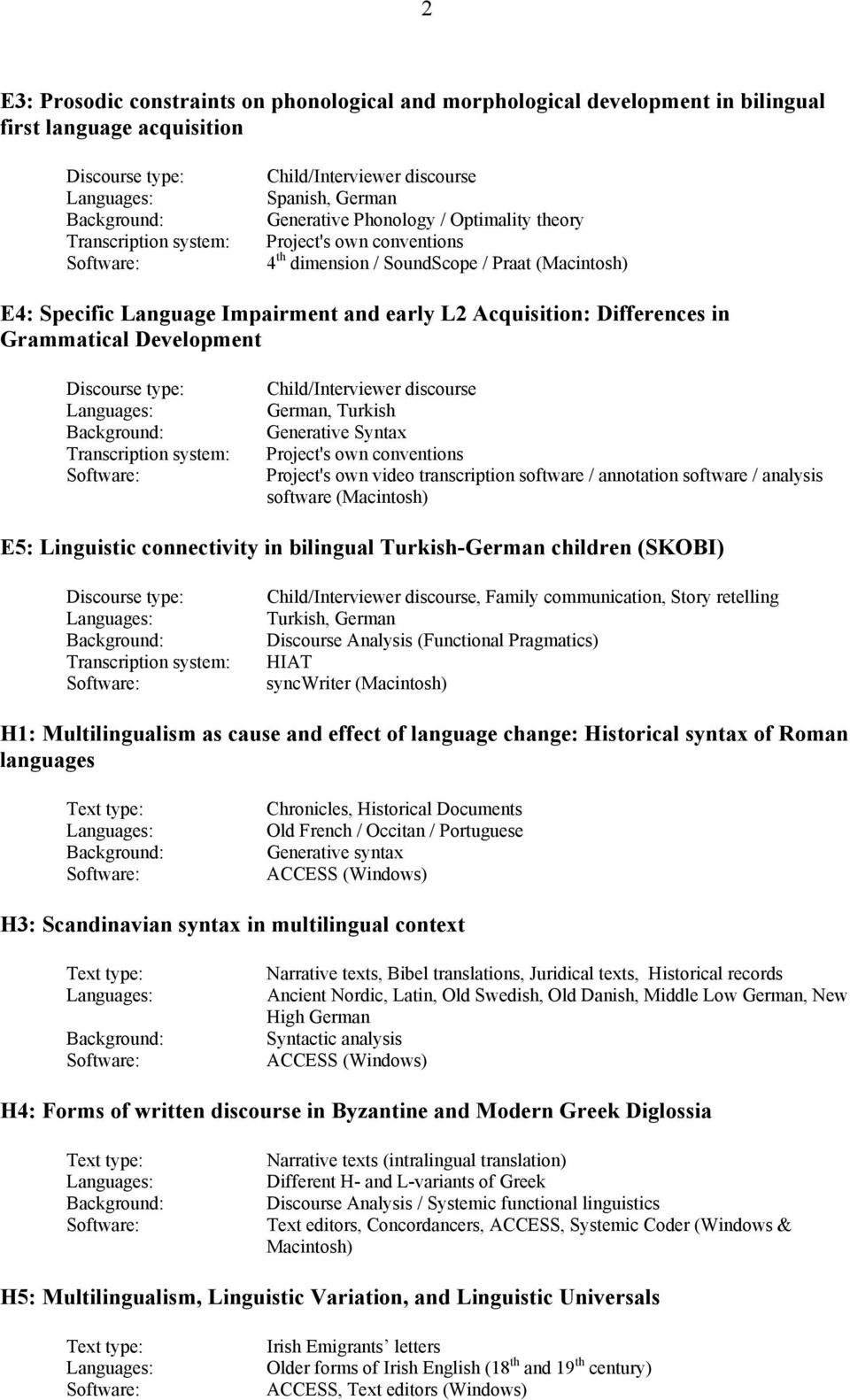 analysis software (Macintosh) E5: Linguistic connectivity in bilingual Turkish-German children (SKOBI), Family communication, Story retelling Turkish, German H1: Multilingualism as cause and effect