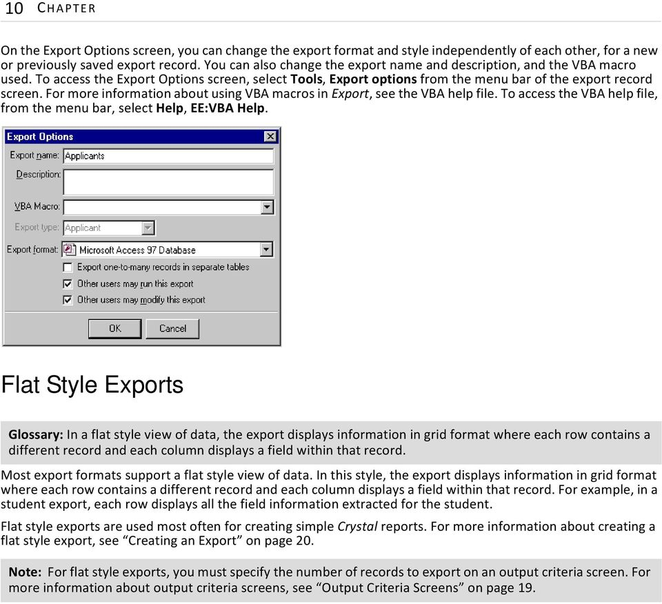 For more information about using VBA macros in Export, see the VBA help file. To access the VBA help file, from the menu bar, select Help, EE:VBA Help.