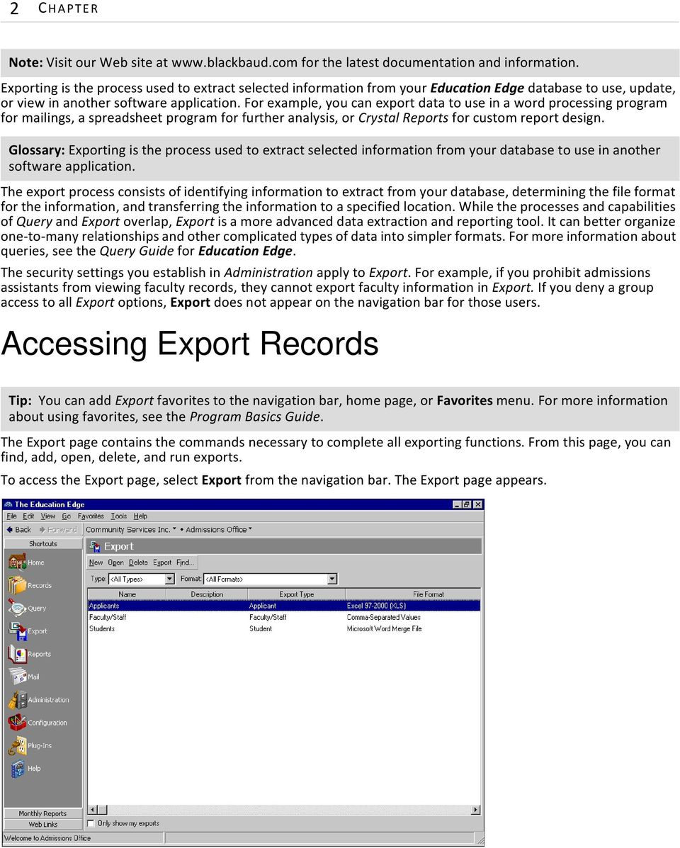 For example, you can export data to use in a word processing program for mailings, a spreadsheet program for further analysis, or Crystal Reports for custom report design.