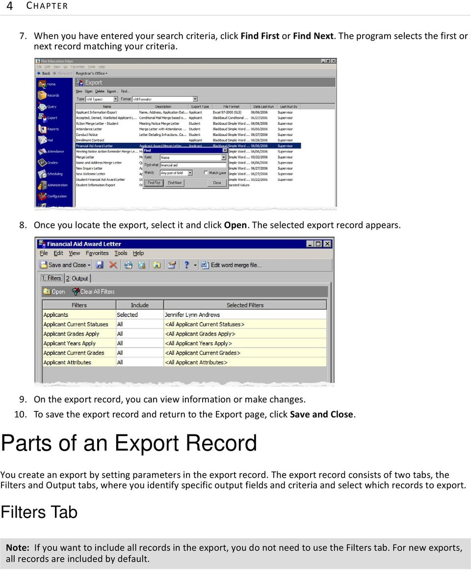 To save the export record and return to the Export page, click Save and Close. Parts of an Export Record You create an export by setting parameters in the export record.