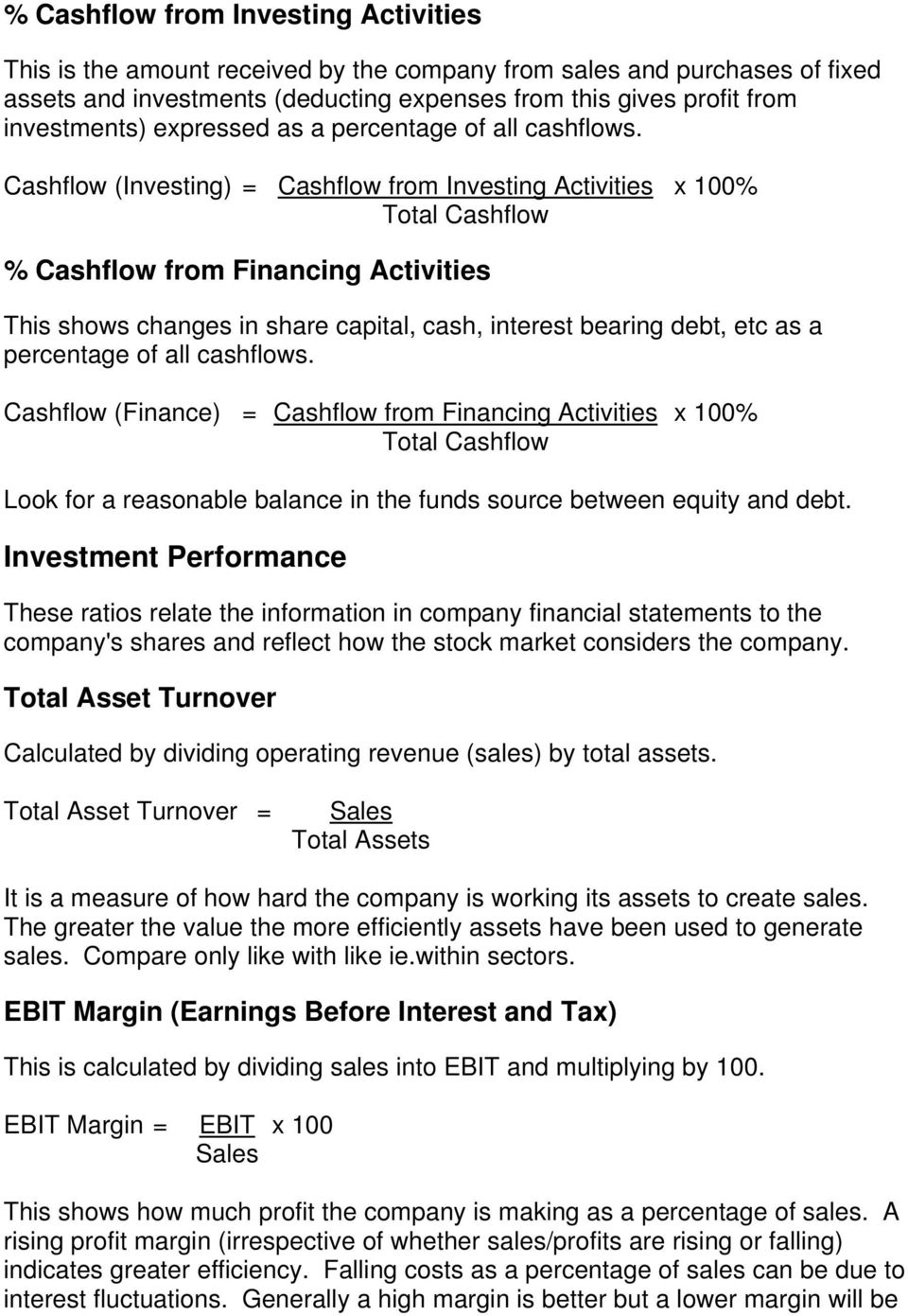 Cashflow (Investing) = Cashflow from Investing Activities x 100% Total Cashflow % Cashflow from Financing Activities This shows changes in share capital, cash, interest bearing debt, etc as a