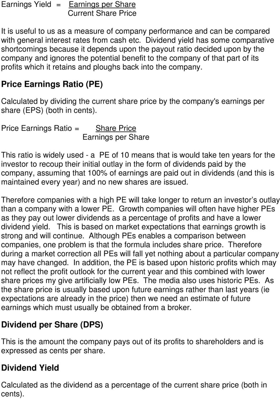 which it retains and ploughs back into the company. Price Earnings Ratio (PE) Calculated by dividing the current share price by the company's earnings per share (EPS) (both in cents).