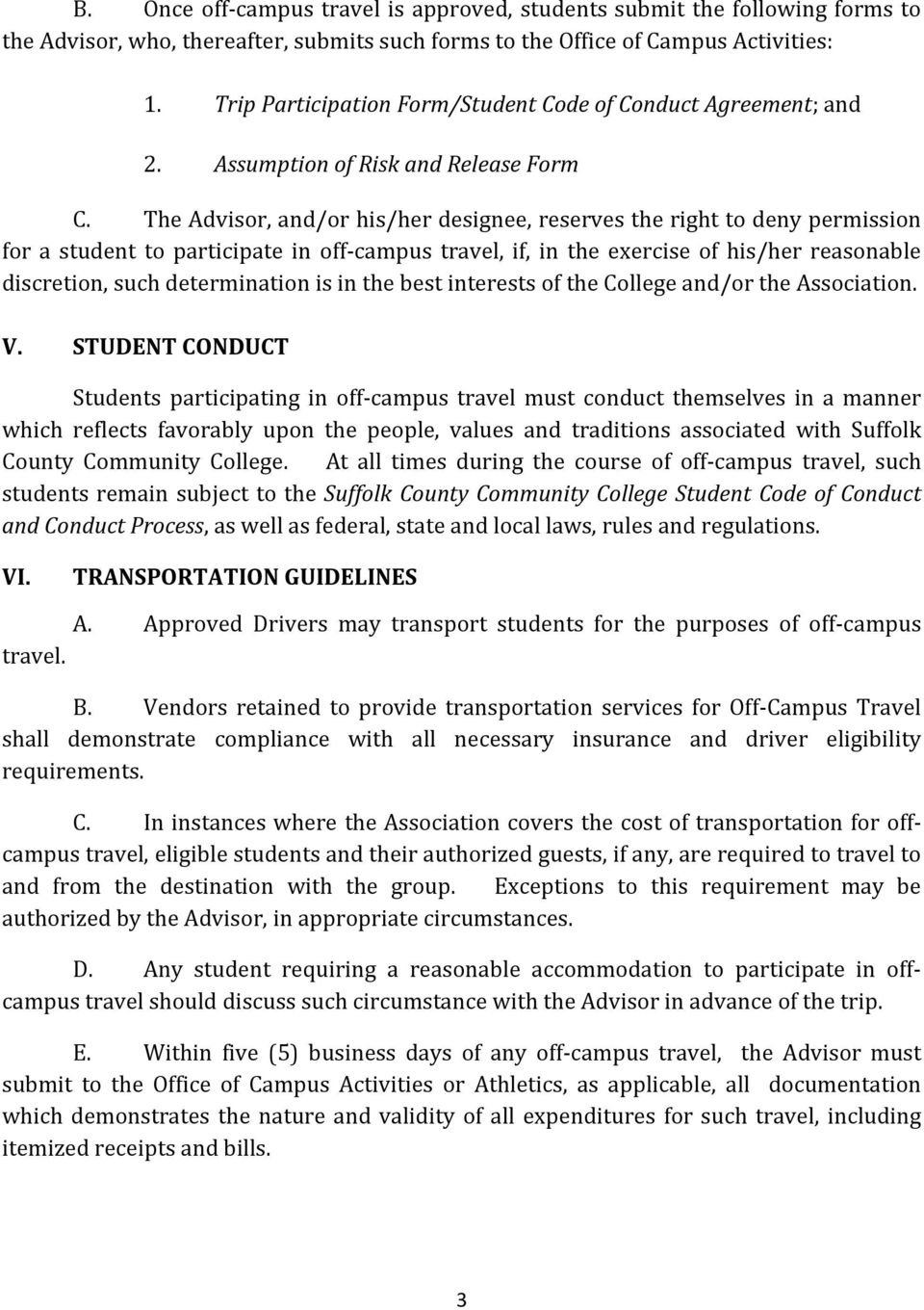 The Advisor, and/or his/her designee, reserves the right to deny permission for a student to participate in off-campus travel, if, in the exercise of his/her reasonable discretion, such determination