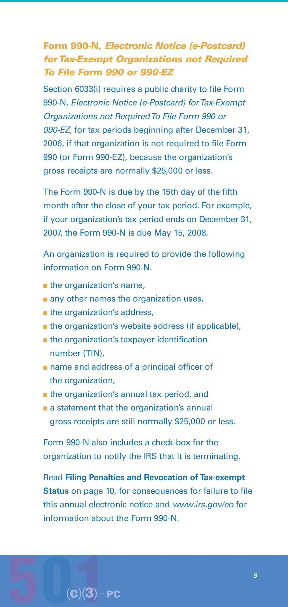 990-EZ), because the organization s gross receipts are normally $25,000 or less. The Form 990-N is due by the 15th day of the fifth month after the close of your tax period.