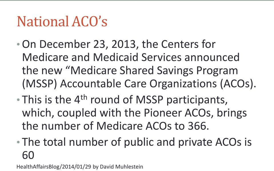 This is the 4 th round of MSSP participants, which, coupled with the Pioneer ACOs, brings the number