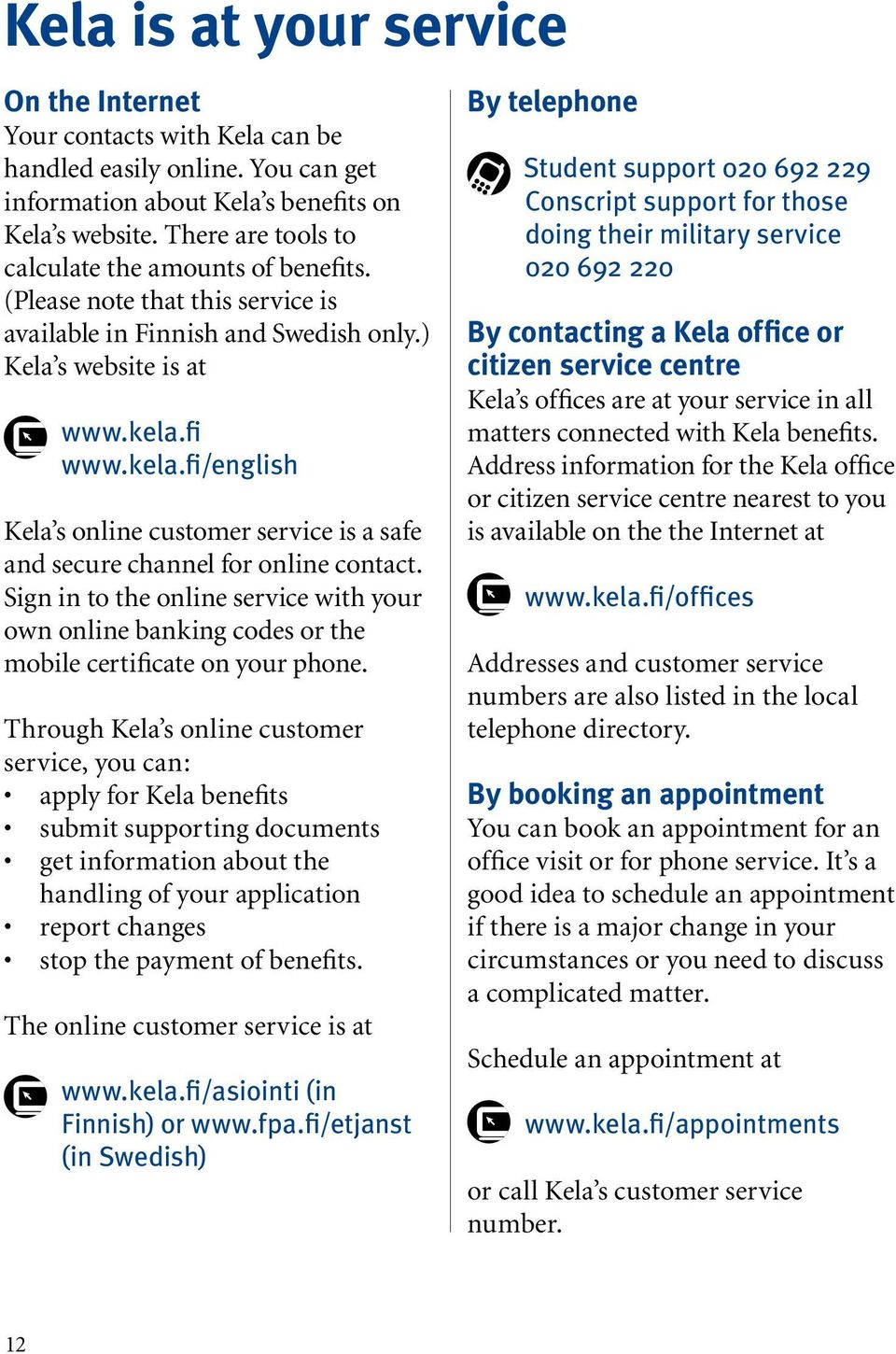 fi www.kela.fi/english Kela s online customer service is a safe and secure channel for online contact.