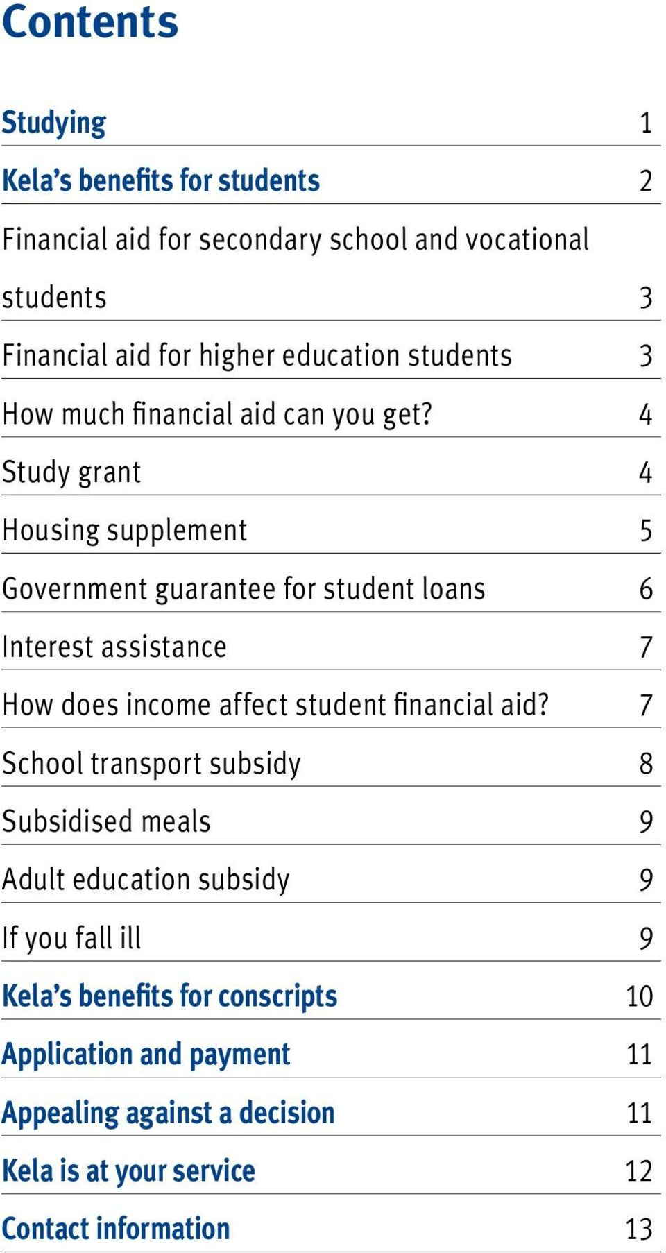 4 Study grant 4 Housing supplement 5 Government guarantee for student loans 6 Interest assistance 7 How does income affect student financial