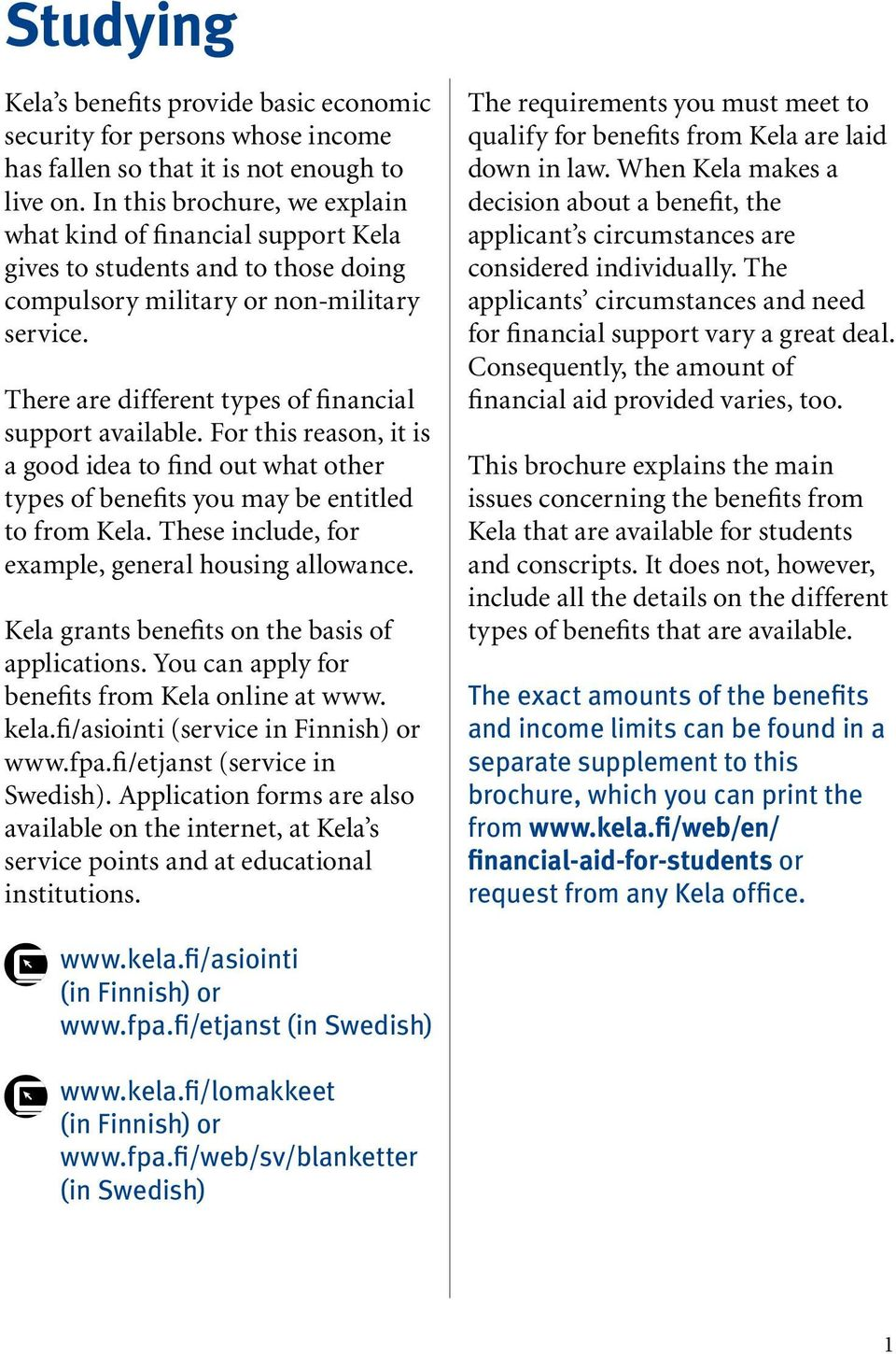 There are different types of financial support available. For this reason, it is a good idea to find out what other types of benefits you may be entitled to from Kela.