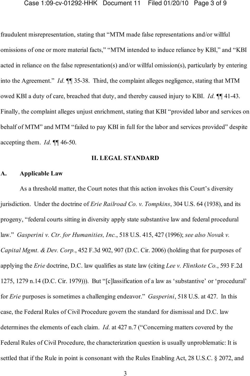 Third, the complaint alleges negligence, stating that MTM owed KBI a duty of care, breached that duty, and thereby caused injury to KBI. Id. 41-43.