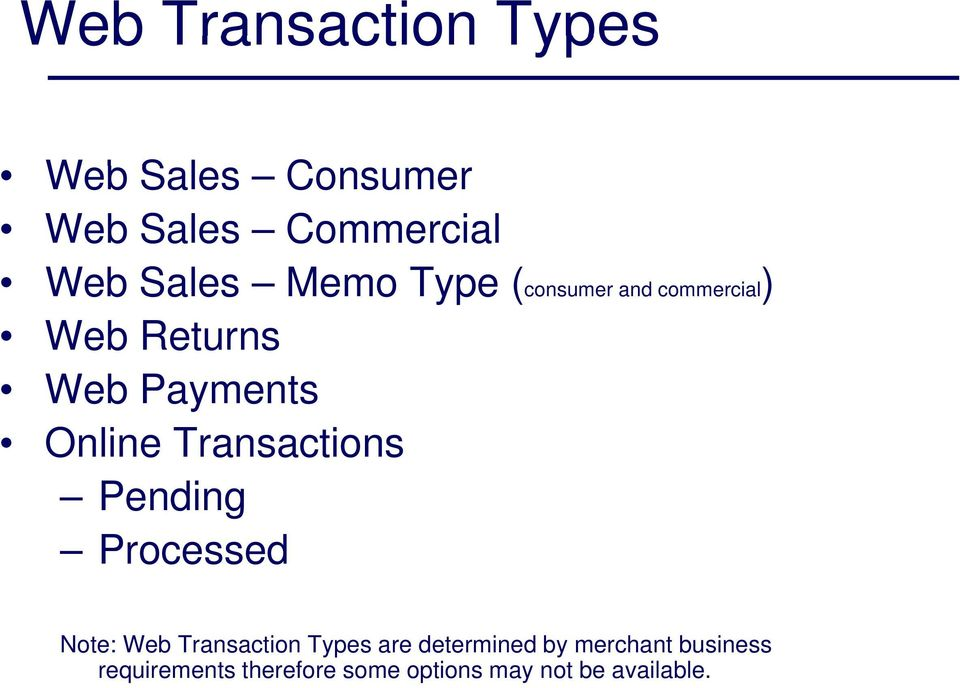 Transactions Pending Processed Note: Web Transaction Types are determined