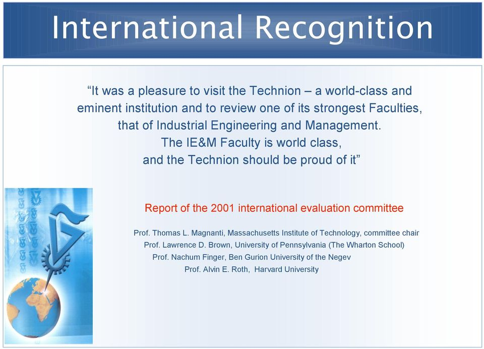 The IE&M Faculty is world class, and the Technion should be proud of it Report of the 2001 international evaluation committee Prof. Thomas L.