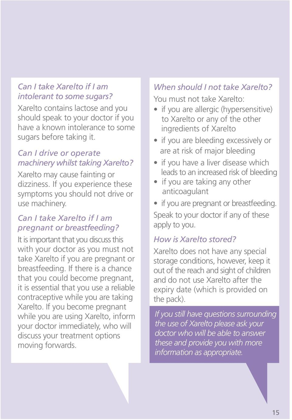 Can I take Xarelto if I am pregnant or breastfeeding? It is important that you discuss this with your doctor as you must not take Xarelto if you are pregnant or breastfeeding.