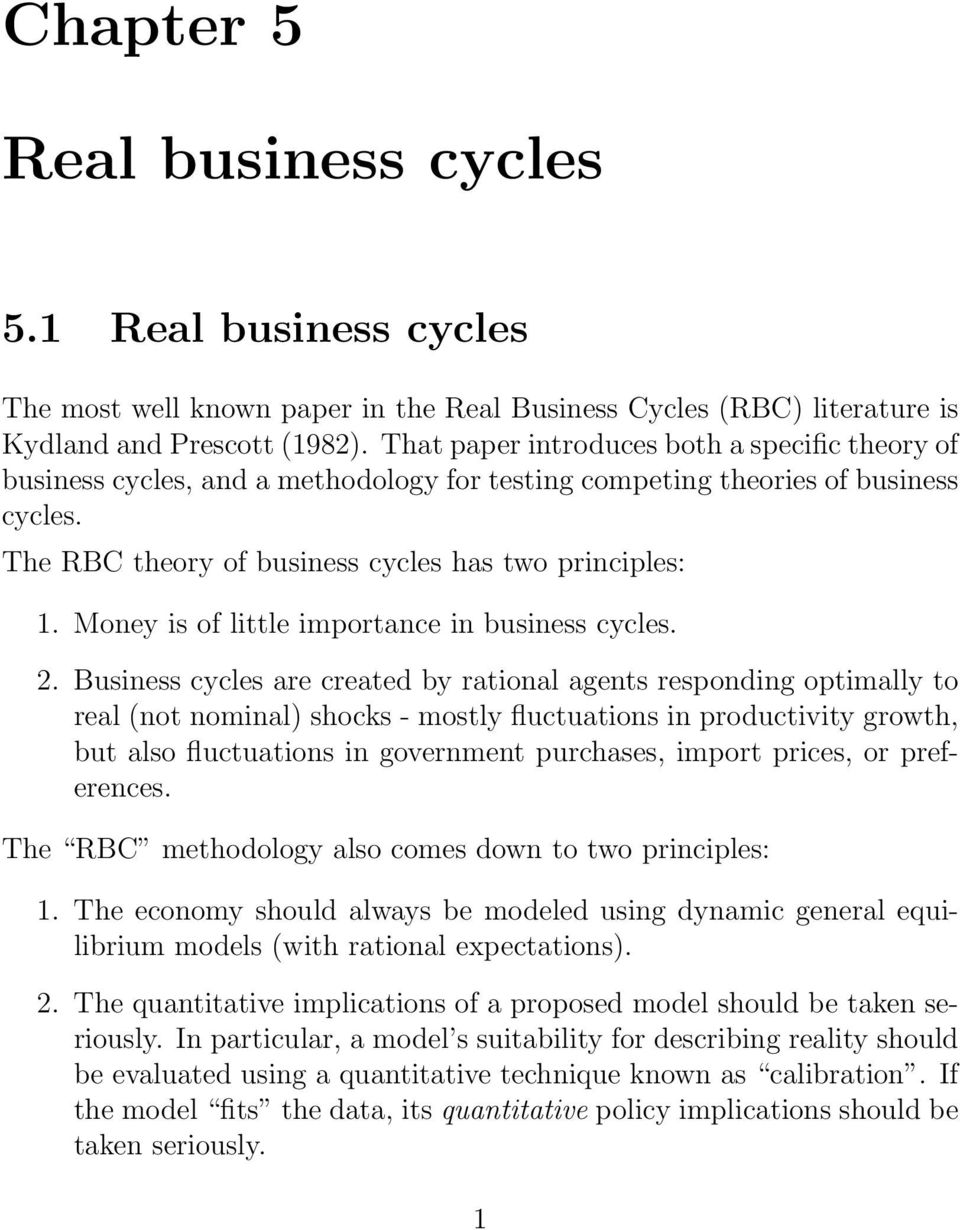 Money is of little importance in business cycles. 2.