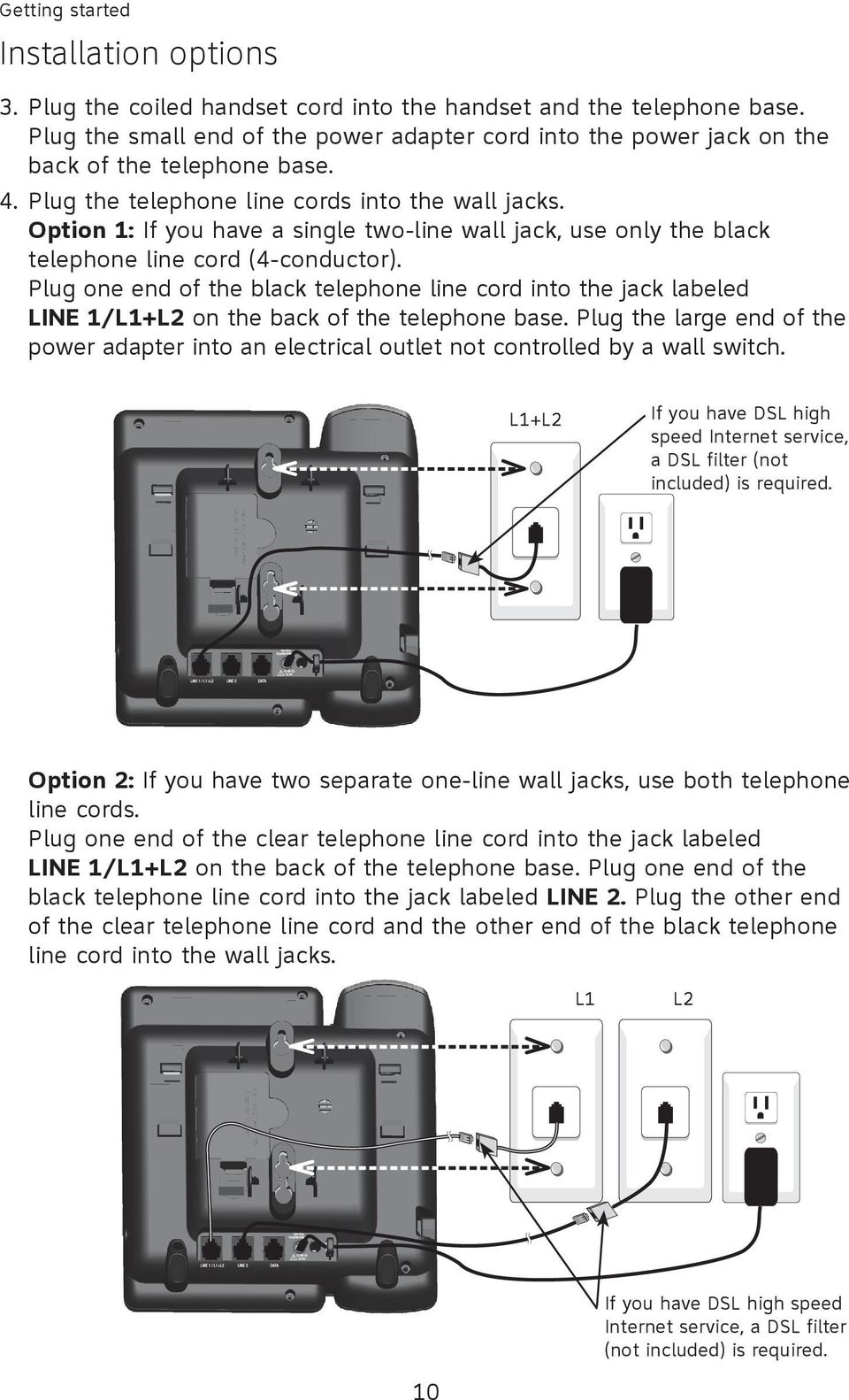 Option 1: If you have a single two-line wall jack, use only the black telephone line cord (4-conductor).