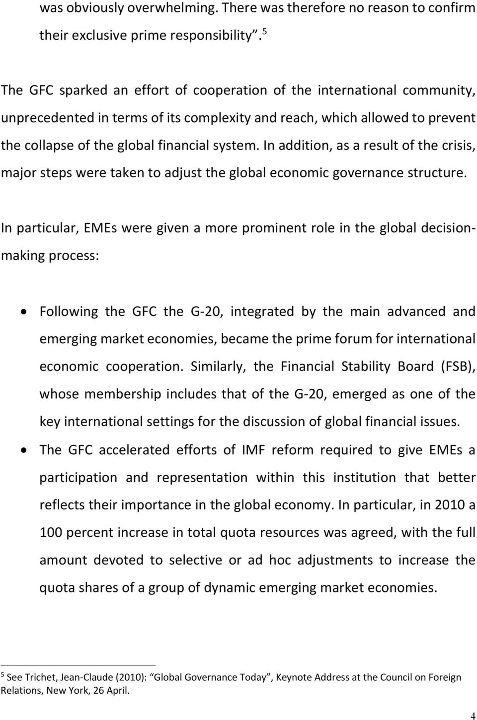 In addition, as a result of the crisis, major steps were taken to adjust the global economic governance structure.