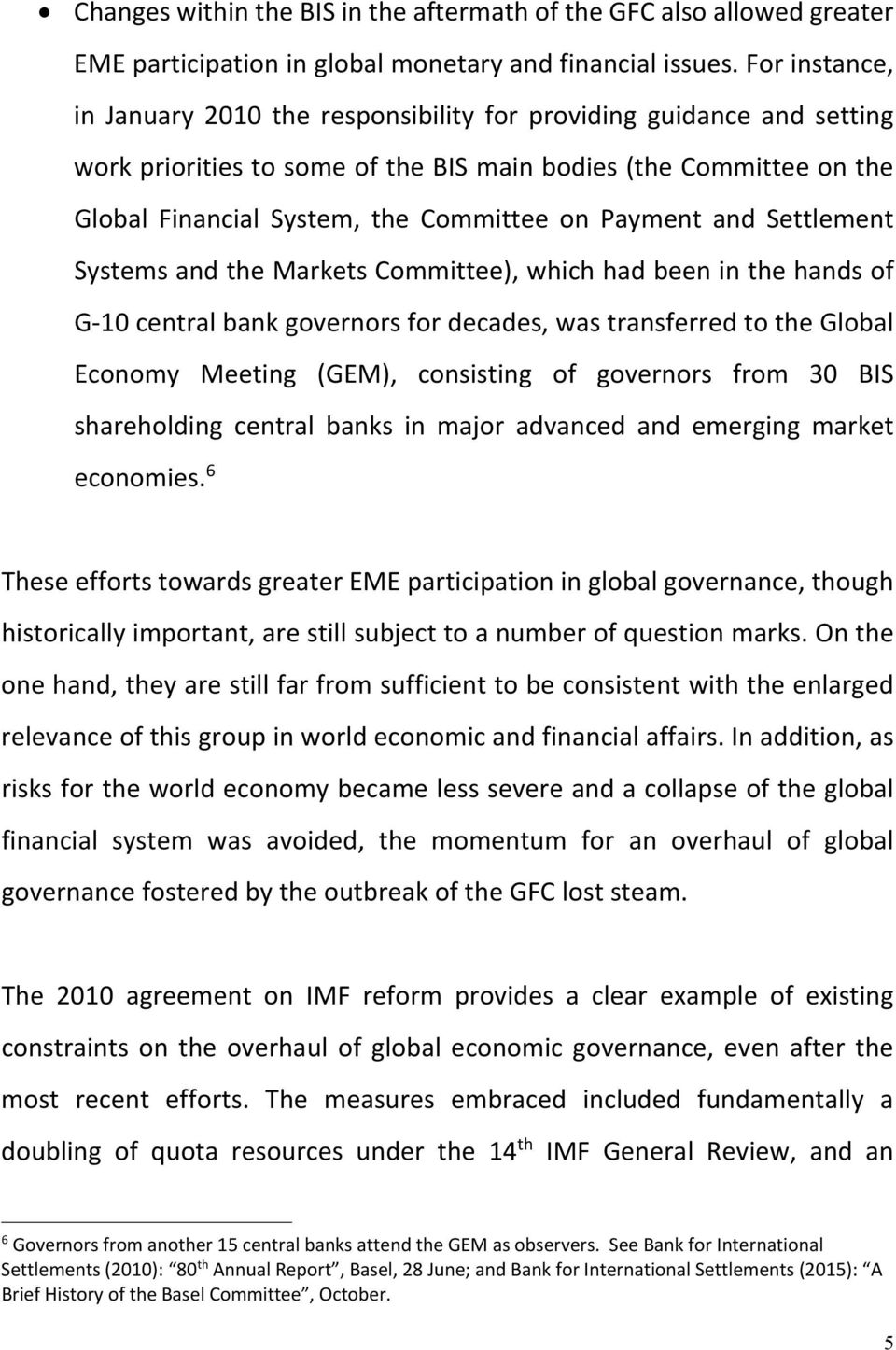 Payment and Settlement Systems and the Markets Committee), which had been in the hands of G 10 central bank governors for decades, was transferred to the Global Economy Meeting (GEM), consisting of