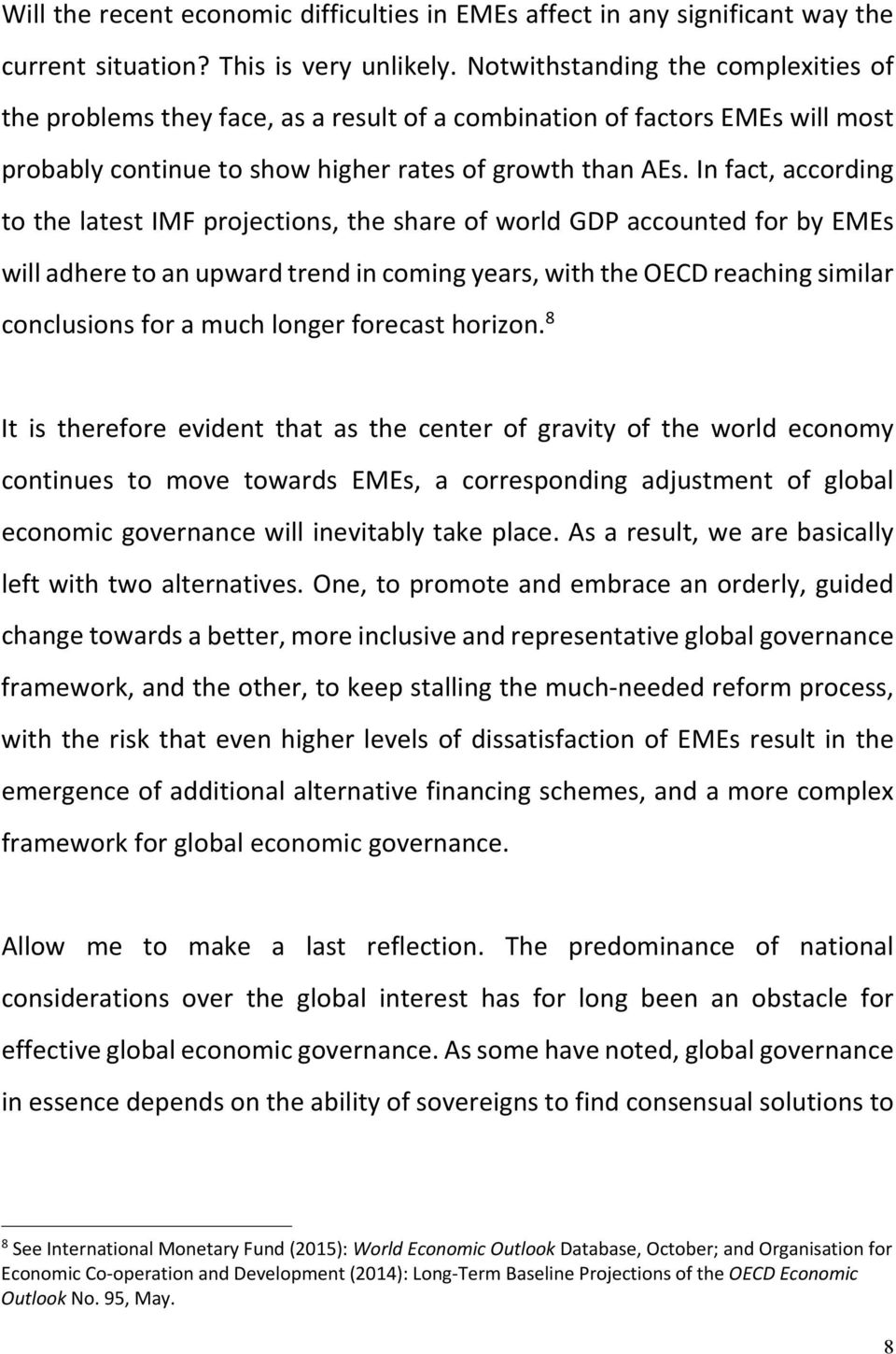 In fact, according to the latest IMF projections, the share of world GDP accounted for by EMEs will adhere to an upward trend in coming years, with the OECD reaching similar conclusions for a much
