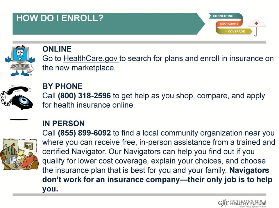 IN PERSON Call (855) 899-6092 to find a local community organization near you where you can receive free, in-person assistance from a trained and certified
