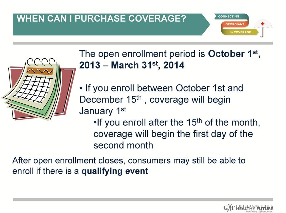 October 1st and December 15 th, coverage will begin January 1 st If you enroll after the 15 th