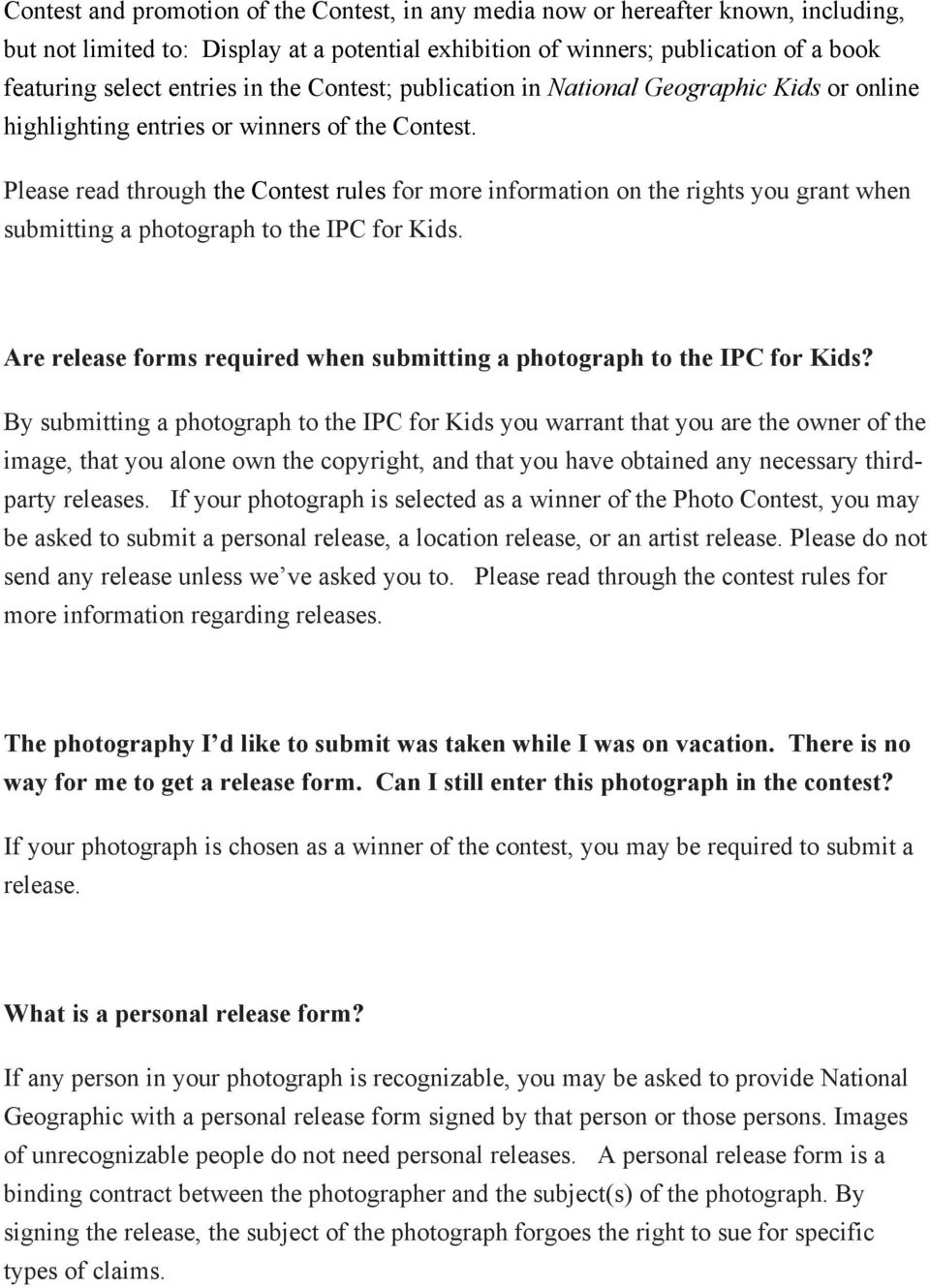 Please read through the Contest rules for more information on the rights you grant when submitting a photograph to the IPC for Kids.