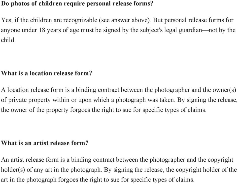 A location release form is a binding contract between the photographer and the owner(s) of private property within or upon which a photograph was taken.