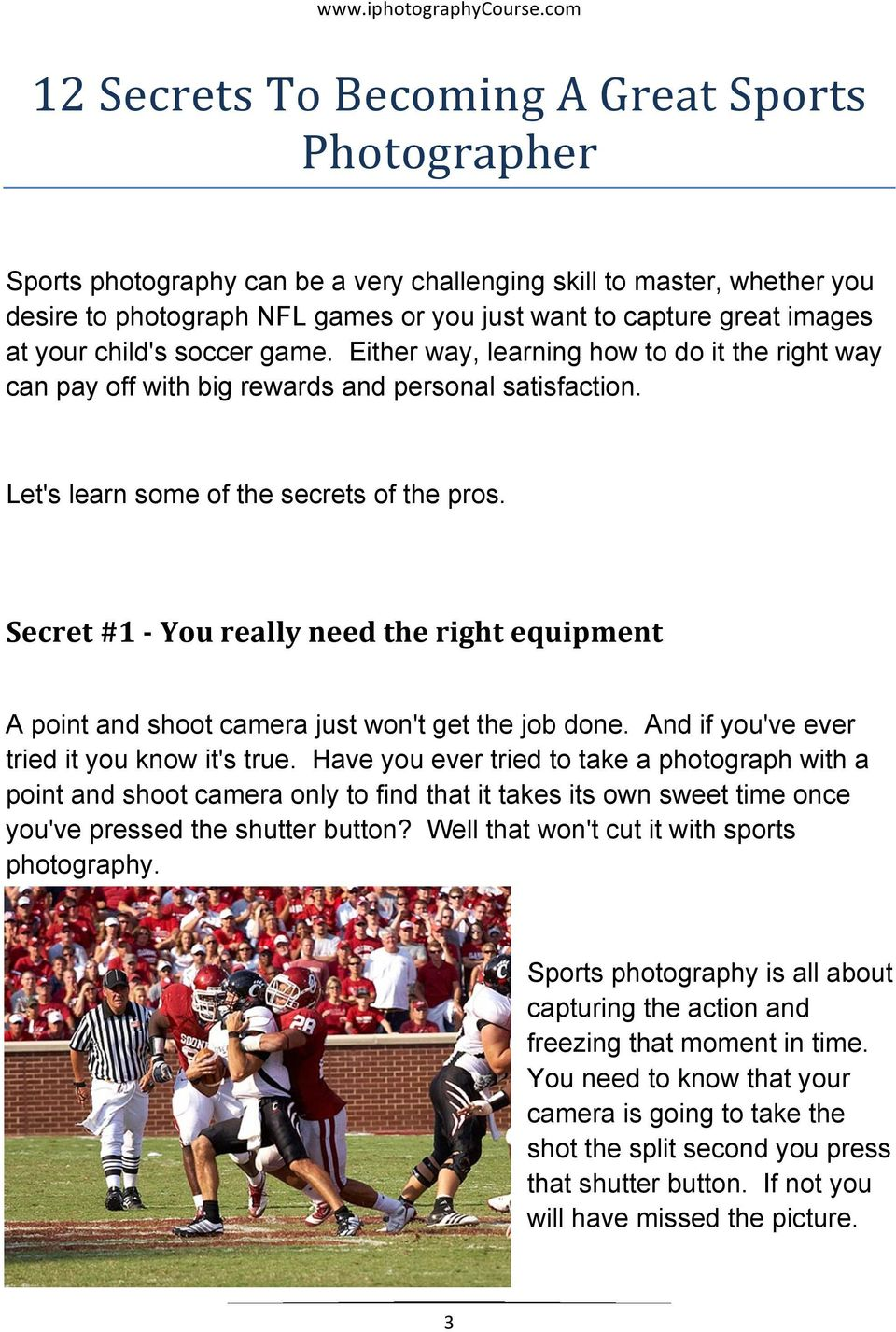 Secret #1 - You really need the right equipment A point and shoot camera just won't get the job done. And if you've ever tried it you know it's true.