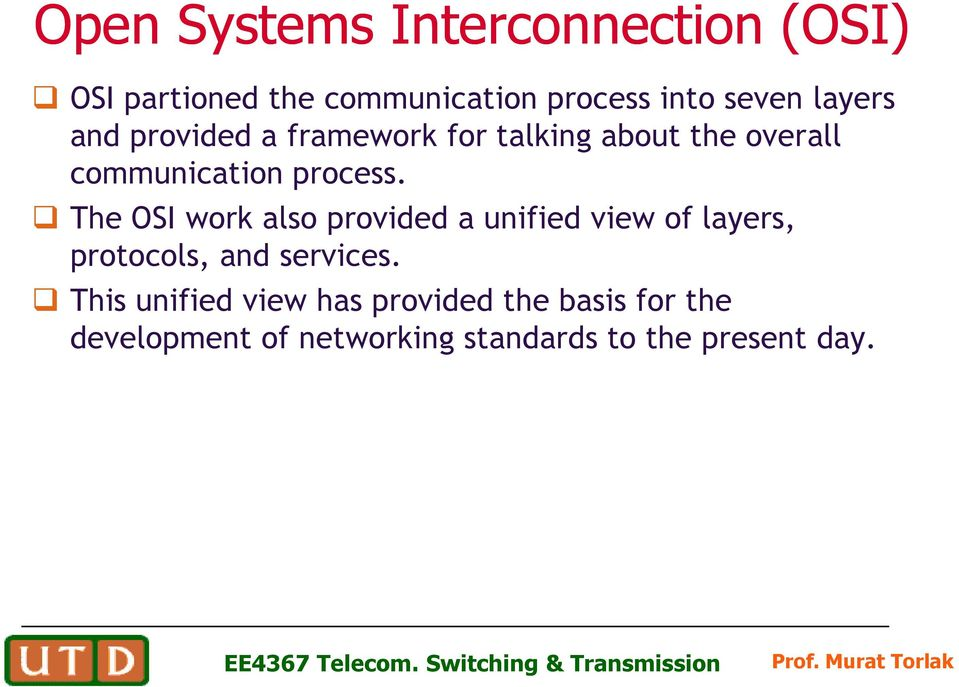 The OSI work also provided a unified view of layers, protocols, and services.