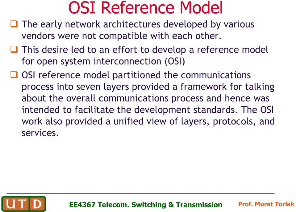 partitioned the communications process into seven layers provided a framework for talking about the overall communications